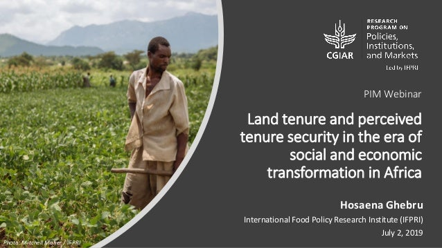 PIM Webinar Land tenure and perceived tenure security in the era of social and economic transformation in Africa Hosaena G...