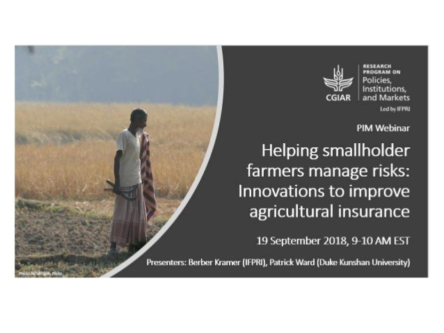 Helping smallholder farmers manage risks: Innovations to improve agricultural insurance Berber Kramer1 and Patrick S. Ward...