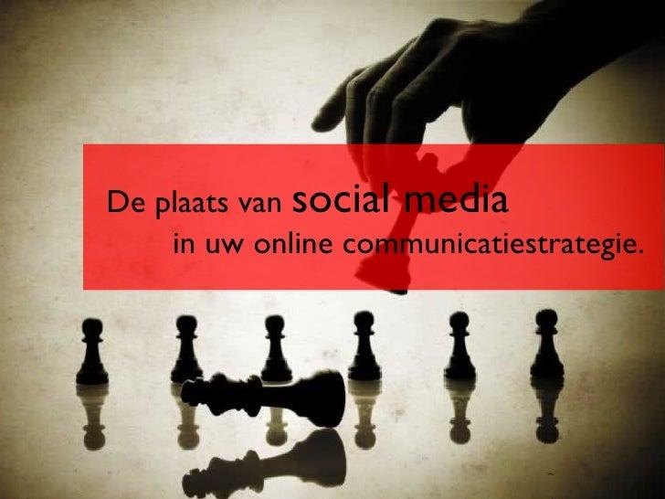 De plaats van  social media  in uw online communicatiestrategie.