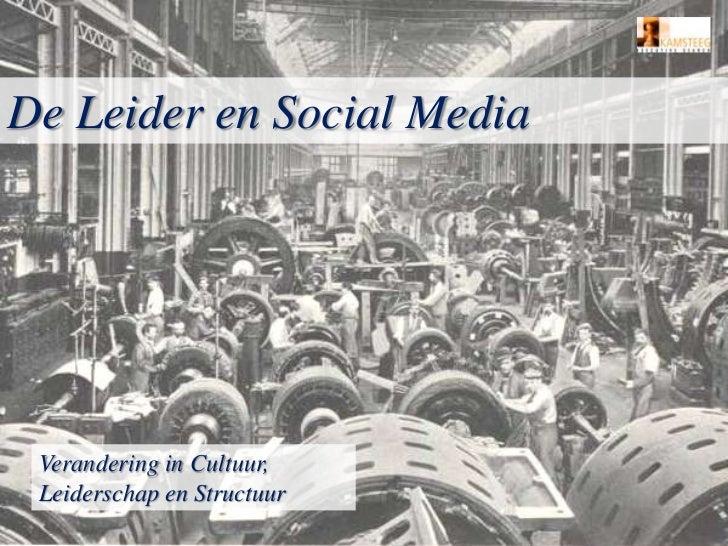 De Leider en Social Media<br />Verandering in Cultuur, Leiderschap en Structuur<br />