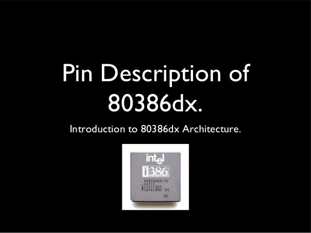 80386 microprocessor Introduction to the 80386 the 80386 is an advanced 32-bit microprocessor optimized for multitasking operating systems and designed for applications needing very.