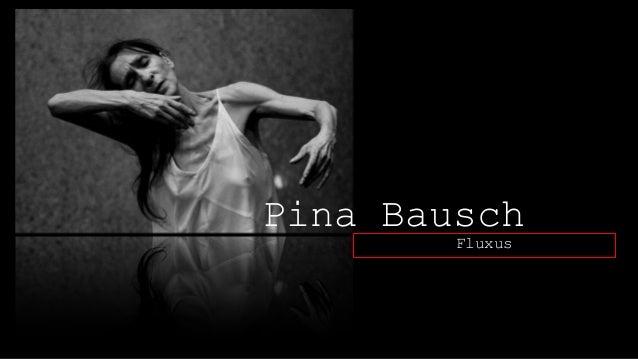Pina Bausch Fluxus
