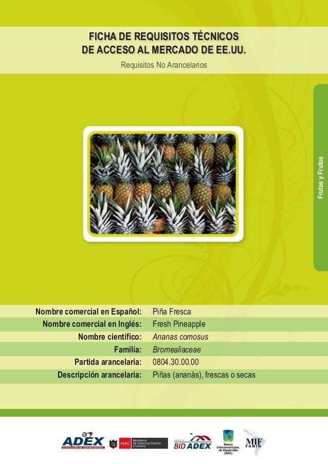 Piña Fresca Fresh Pineapple Ananas comosus Bromealiaceae 0804.30.00.00 Piñas (ananás), frescas o secas Nombre comercial en...