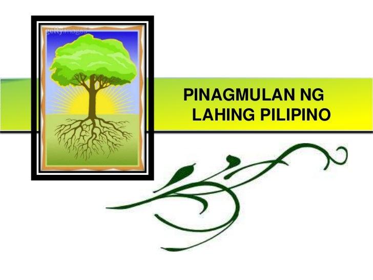 PINAGMULAN NG  <br />  LAHING PILIPINO<br />