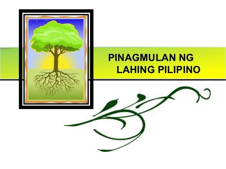 PINAGMULAN NG  LAHING PILIPINO