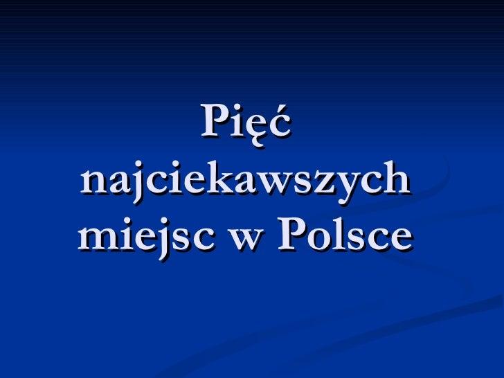 Pięć najciekawszych miejsc w Polsce