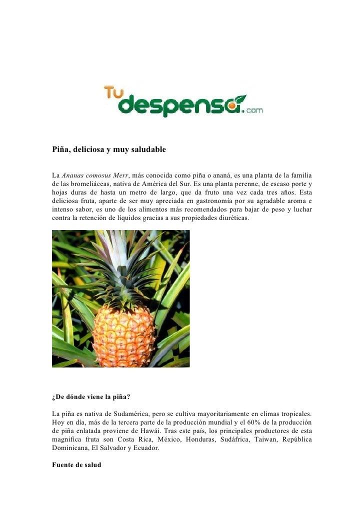 Piña, deliciosa y muy saludable   La Ananas comosus Merr, más conocida como piña o ananá, es una planta de la familia de l...