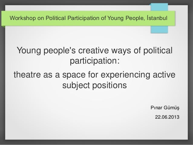 Workshop on Political Participation of Young People, İstanbul  Young people's creative ways of political participation: th...