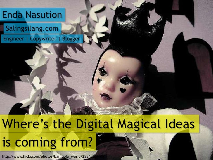 Enda Nasution Salingsilang.comEngineer | Copywriter | BloggerWhere's the Digital Magical Ideasis coming from?http://www.fl...