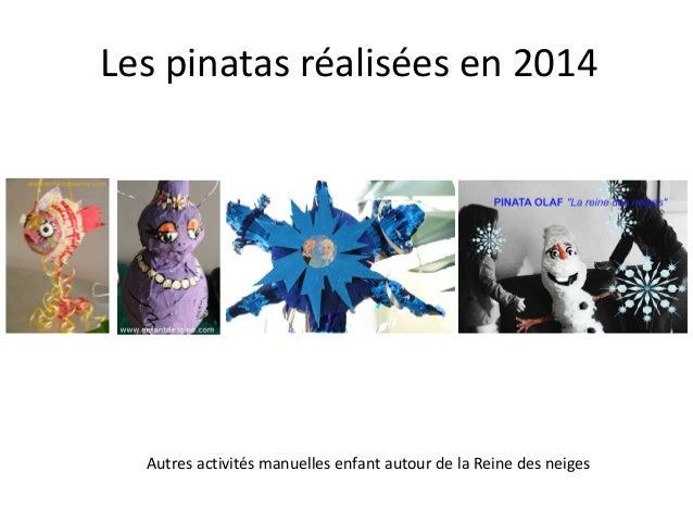 Les pinatas réalisées en 2014  Autres activités manuelles enfant autour de la Reine des neiges