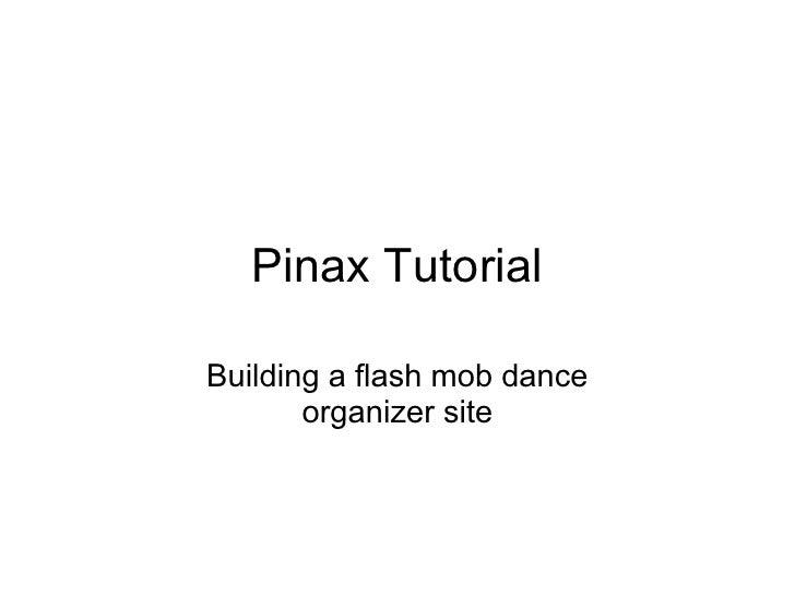 Pinax Tutorial  Building a flash mob dance        organizer site