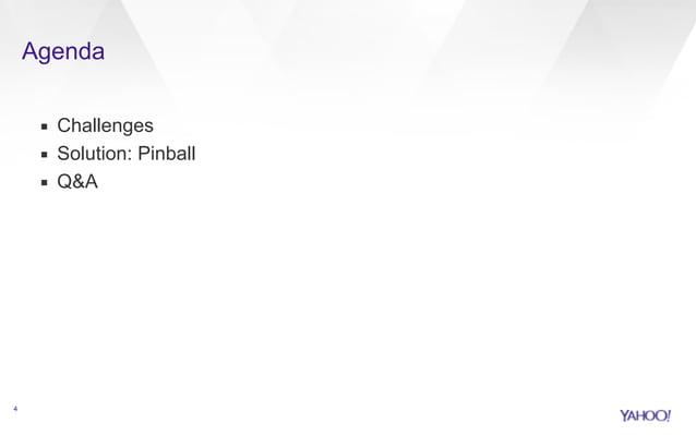 Agenda  ▪ Challenges  ▪ Solution: Pinball  ▪ Q&A  4