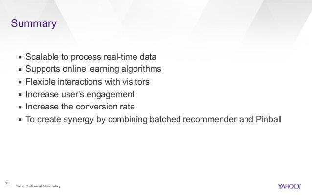 Summary  ▪ Scalable to process real-time data  ▪ Supports online learning algorithms  ▪ Flexible interactions with visitor...