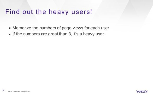 Find out the heavy users!  ▪ Memorize the numbers of page views for each user  ▪ If the numbers are great than 3, it's a h...