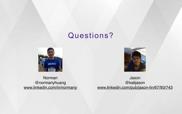 Questions?  Norman!  @normanyhuang!  www.linkedin.com/in/normany  Jason!  @kalijason!  www.linkedin.com/pub/jason-lin/67/9...