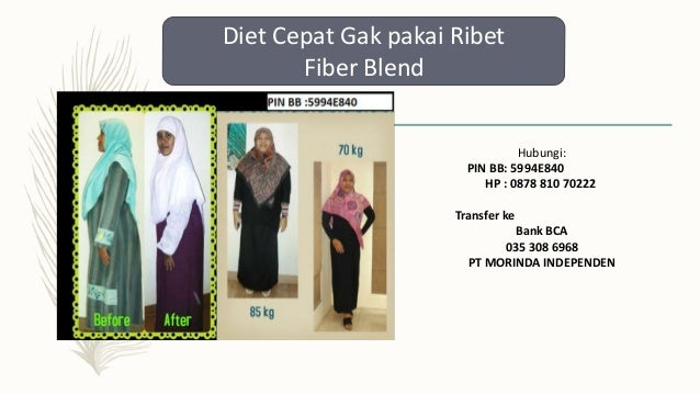 Diet Cepat Gak pakai Ribet Fiber Blend Hubungi: PIN BB: 5994E840 HP : 0878 810 70222 Transfer ke Bank BCA 035 308 6968 PT ...