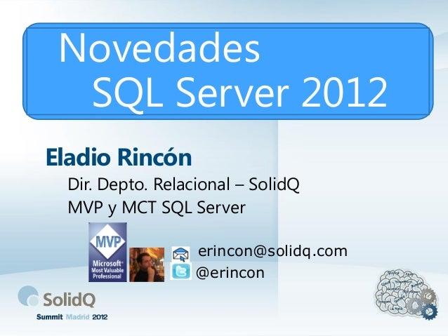 Novedades  SQL Server 2012Eladio Rincón Dir. Depto. Relacional – SolidQ MVP y MCT SQL Server                  erincon@soli...