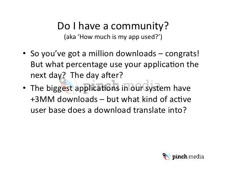 DoIhaveacommunity?            (aka'Howmuchismyappused?')  • Soyou'vegotamilliondownloads–congrats!  ...