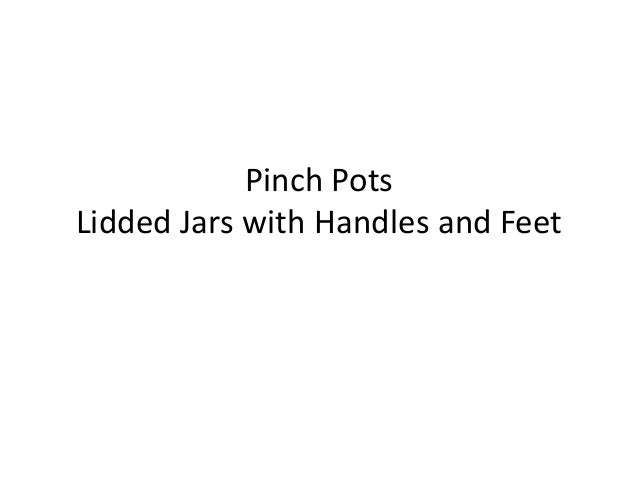 Pinch Pots Lidded Jars with Handles and Feet