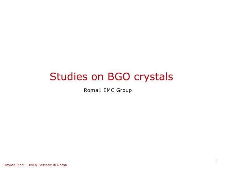 Studies on BGO crystals                                      Roma1 EMC Group                                              ...