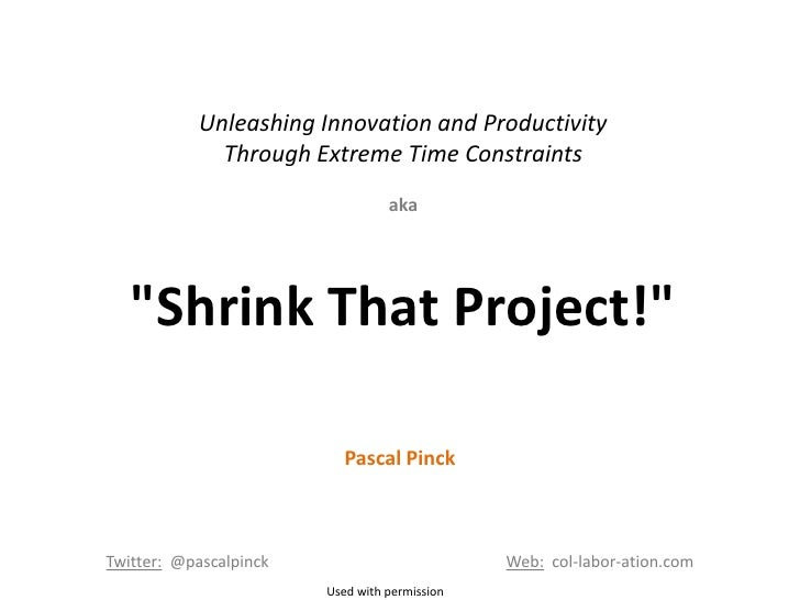 Unleashing Innovation and Productivity             Through Extreme Time Constraints                                  aka  ...