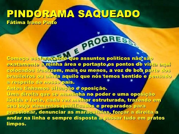 PINDORAMA SAQUEADO Fátima Irene Pinto  Começo esclarecendo que assuntos políticos não são exatamente a minhaárea e porta...