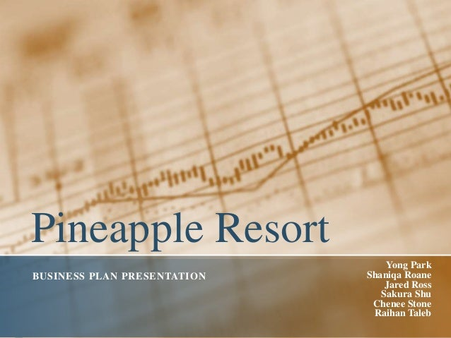 Pineapple resort business plan pineapple resort business plan presentation yong park shaniqa roane jared ross sakura shu chenee stone raihan flashek Gallery