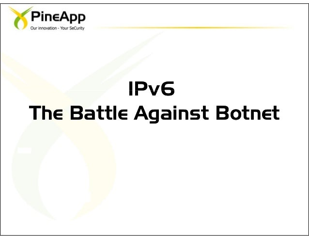 IPv6 IPv6 The Battle Against Botnet