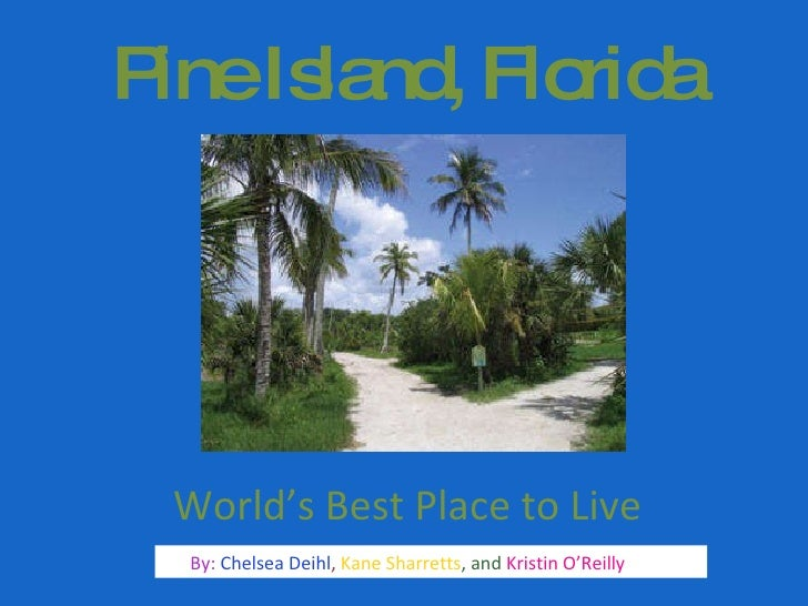Pine Island, Florida By:  Chelsea Deihl ,  Kane Sharretts , and  Kristin O'Reilly  World's Best Place to Live