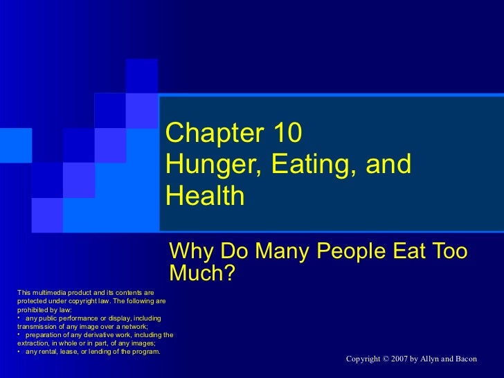 Chapter 10 Hunger, Eating, and Health Why Do Many People Eat Too Much? <ul><li>This multimedia product and its contents ar...