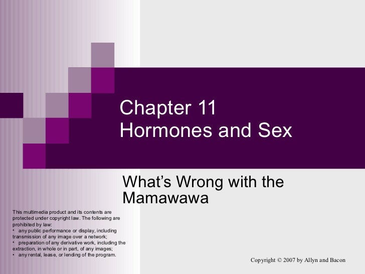 Chapter 11 Hormones and Sex What's Wrong with the Mamawawa <ul><li>This multimedia product and its contents are protected ...