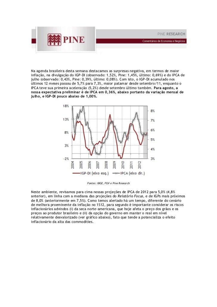 Na agenda brasileira desta semana destacamos as surpresas negativa, em termos de maiorinflação, na divulgação do IGP-DI (o...