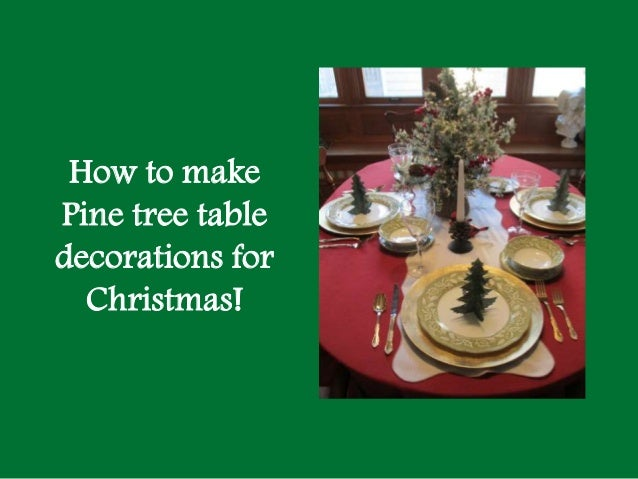 How to makePine tree tabledecorations for  Christmas!