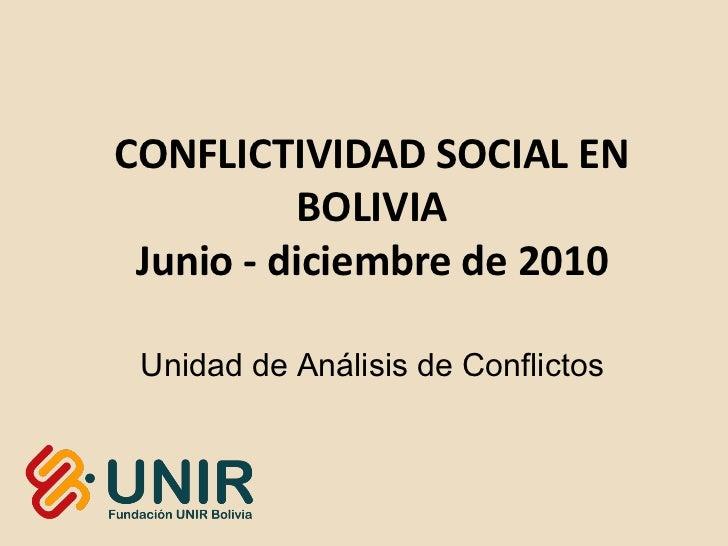 CONFLICTIVIDAD SOCIAL EN           BOLIVIA Junio - diciembre de 2010 Unidad de Análisis de Conflictos