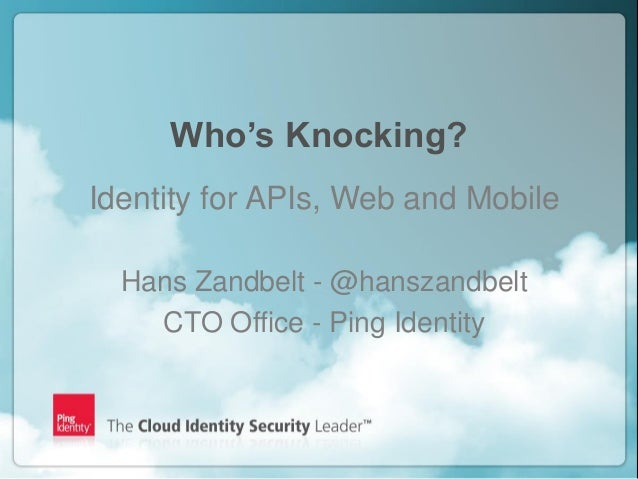 Copyright ©2012 Ping Identity Corporation. All rights reserved.1Who's Knocking?Identity for APIs, Web and MobileHans Zandb...
