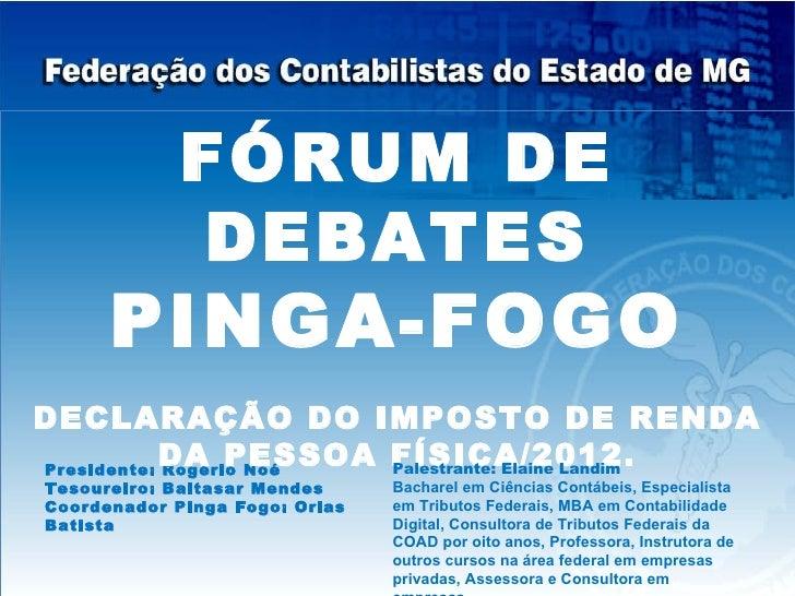 FÓRUM DE              DEBATES      PINGA-FOGODECLARAÇÃO DO IMPOSTO DE RENDA           DA PESSOA FÍSICA/2012.Presidente: Ro...