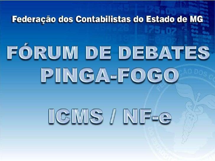 FÓRUM DE DEBATES<br />PINGA-FOGO<br />ICMS / NF-e<br />