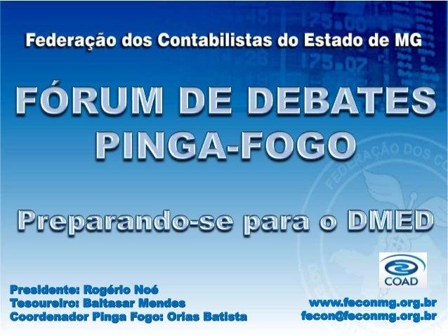 Presidente: Rogério Noé Tesoureiro: Baltasar Mendes Coordenador Pinga Fogo: Orias Batista www.feconmg.org.br fecon@feconmg...