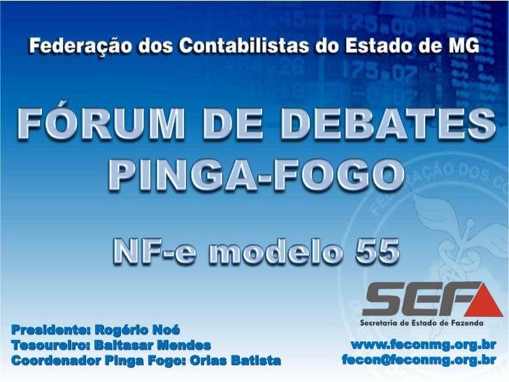FÓRUM DE DEBATES<br />PINGA-FOGO<br />NF-e modelo 55<br />Presidente: Rogério Noé<br />Tesoureiro: Baltasar Mendes<br />Co...