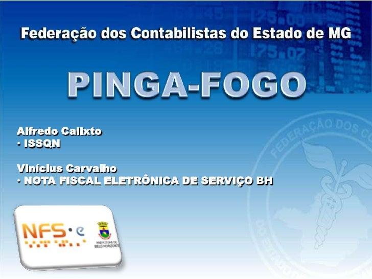 PINGA-FOGO<br />Alfredo Calixto<br /><ul><li> ISSQN </li></ul>Vinícius Carvalho<br /><ul><li> NOTA FISCAL ELETRÔNICA DE SE...