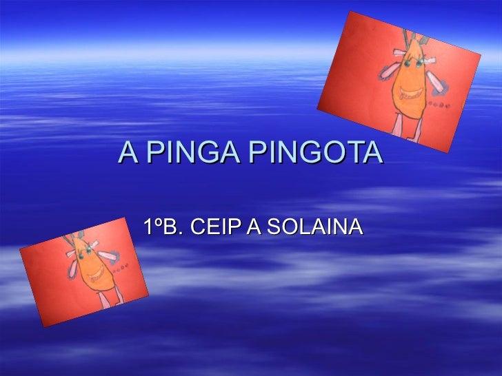 A PINGA PINGOTA 1ºB. CEIP A SOLAINA
