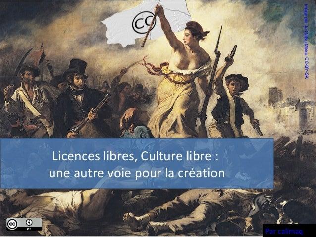 Licences libres, Culture libre : une autre voie pour la création Par calimaq ImageparJuGatsuMikka.CC-BY-SA