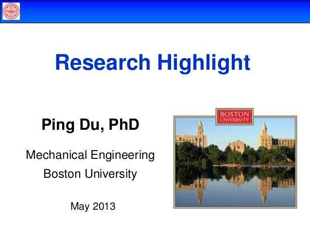 Research Highlight Ping Du, PhD Mechanical Engineering Boston University May 2013