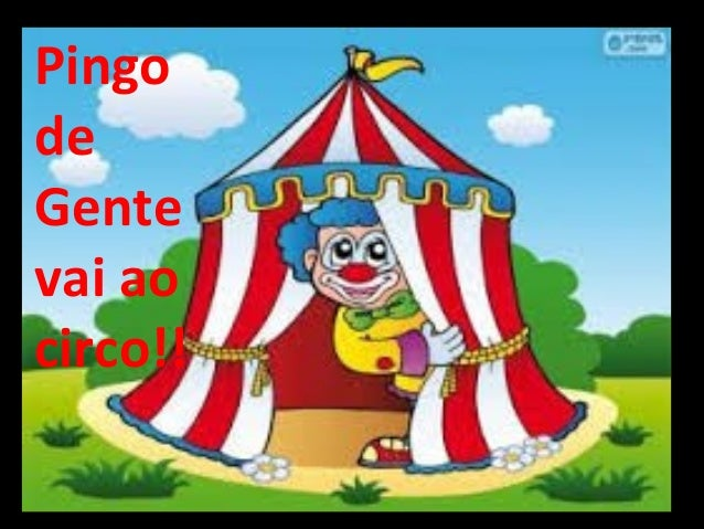 Pingo de Gente Álbum de fotografias vai ao por kathia circo!!