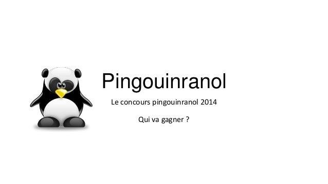 Pingouinranol Le concours pingouinranol 2014 Qui va gagner ?