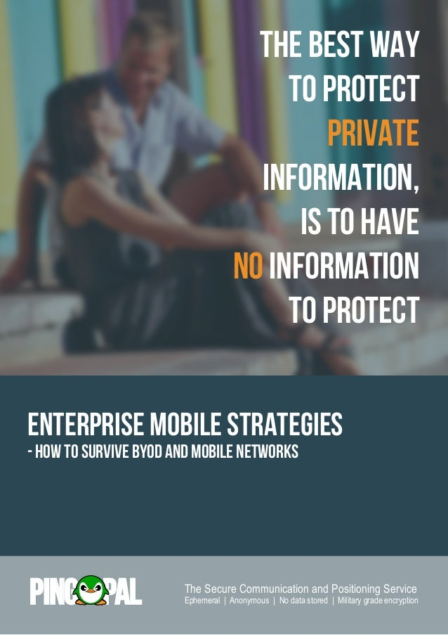 The Best Way To Protect Private Information, Is to have No Information To protect Enterprise Mobile Strategies - how to su...