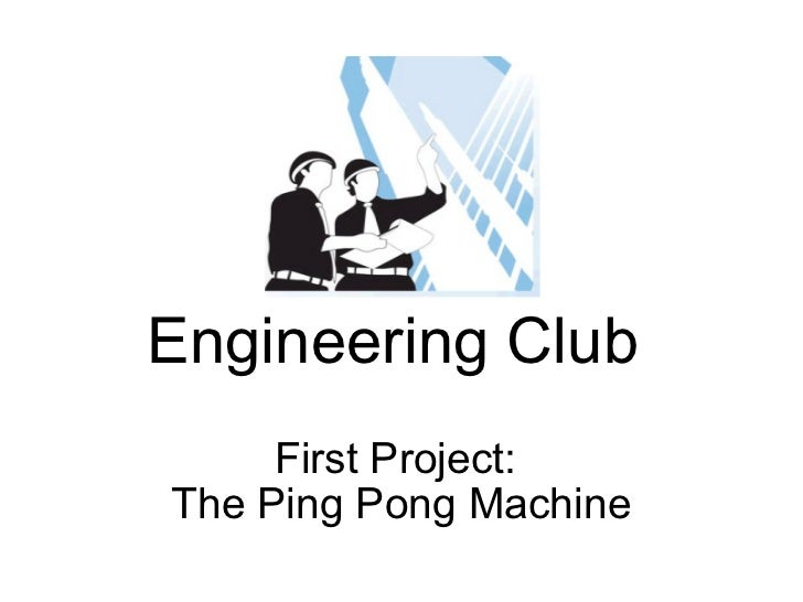 Engineering Club  First Project: The Ping Pong Machine