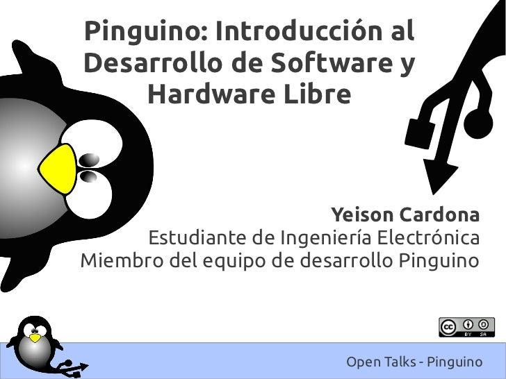 Pinguino: Introducción alDesarrollo de Software y    Hardware Libre                         Yeison Cardona     Estudiante ...