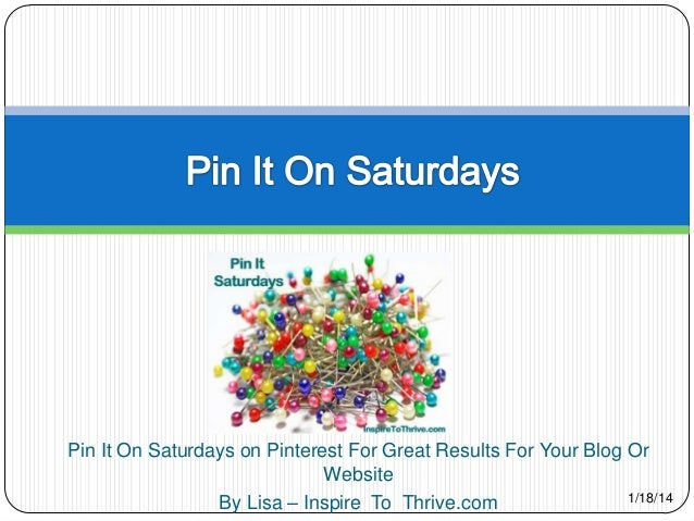 Pin It On Saturdays on Pinterest For Great Results For Your Blog Or Website 1/18/14 By Lisa – Inspire To Thrive.com
