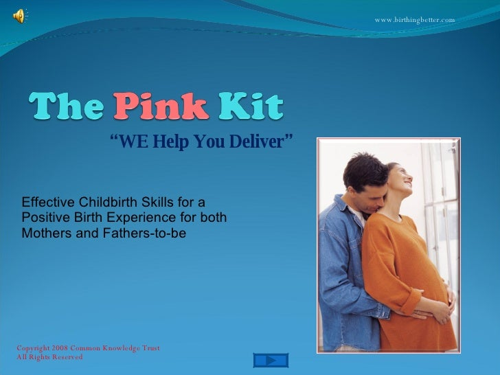 """"""" WE Help You Deliver"""" Copyright 2008 Common Knowledge Trust  All Rights Reserved  Effective Childbirth Skills for a Posit..."""